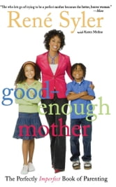 Good-Enough Mother - The Perfectly Imperfect Book of Parenting ebook by René Syler