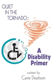 Quiet in the Tornado: A Disability Primer ebook by Carrie Dearborn