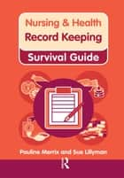 Nursing & Health Survival Guide: Record Keeping ebook by Susan Lillyman, Pauline Merrix