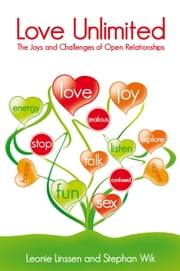 Love Unlimited - The Joys and Challenges of Open Relationships ebook by Leonie Linssen,Stephan Wik