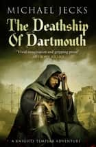 The Death Ship of Dartmouth (Last Templar Mysteries 21) - A fascinating murder mystery from 14th-century Devon ebook by Michael Jecks