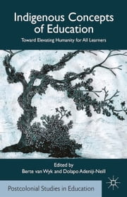 Indigenous Concepts of Education - Toward Elevating Humanity for All Learners ebook by Berte van Wyk,D. Adeniji-Neill