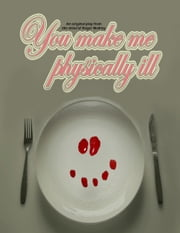 You Make Me Physically ILL ebook by Roger Mathey