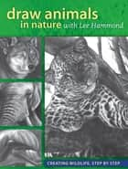 Draw Animals in Nature With Lee Hammond - Creating Wildlife, Step by Step ebook by Lee Hammond