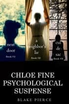 Chloe Fine Psychological Suspense Bundle: Next Door (#1), A Neighbor's Lie (#2), and Cul de Sac (#3) ebook by Blake Pierce