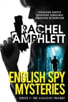 English Spy Mysteries series 1: Assassins trilogy - A gripping international espionage crime thriller ebook by Rachel Amphlett