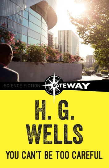 You Can't Be Too Careful ebook by H.G. Wells