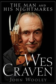 Wes Craven: The Man and His Nightmares ebook by Wooley, John