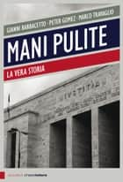 Mani pulite. La vera storia ebook by Marco Travaglio, Peter Gomez, Gianni Barbacetto