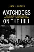 Watchdogs on the Hill ebook by Linda L. Fowler