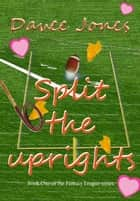 Split the Uprights ebook by Davee Jones