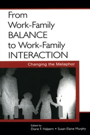 From Work-Family Balance to Work-Family Interaction - Changing the Metaphor ebook by Diane F. Halpern,Susan Elaine Murphy