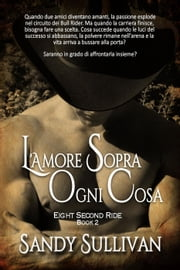 L'amore sopra ogni cosa - Eight Second Ride, #2  Ebook di  Sandy Sullivan