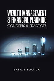 WEALTH MANAGEMENT & FINANCIAL PLANNING - Concepts & Practices ebook by Balaji Rao DG