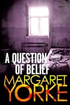A Question Of Belief ebook by Margaret Yorke
