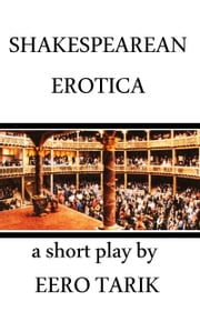 Shakespearean Erotica ebook by Eero Tarik