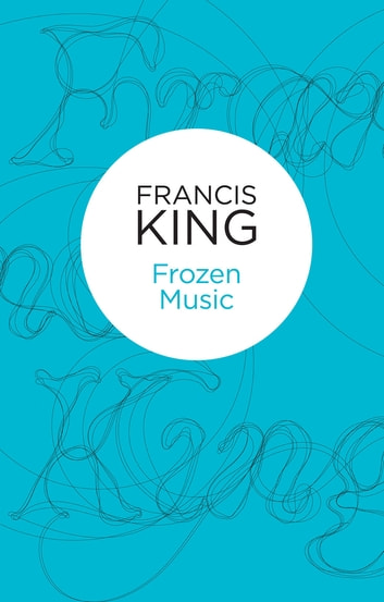 Frozen Music ebook by Francis King