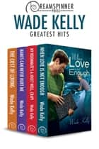 Wade Kelly's Greatest Hits ebook by Wade Kelly