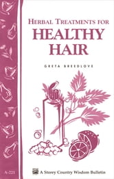Herbal Treatments for Healthy Hair - Storey Country Wisdom Bulletin A-221 ebook by Greta Breedlove