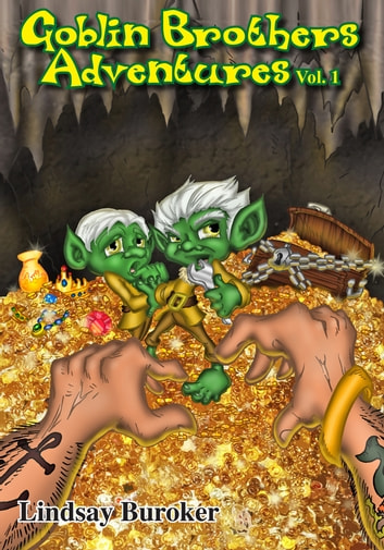 The Goblin Brothers Adventures Vol. 1 ebook by Lindsay Buroker