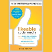 Likeable Social Media: How to Delight Your Customers, Create an Irresistible Brand, and Be Generally Amazing on Facebook (& Other Social Networks) audiobook by Dave Kerpen