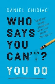 Who Says You Can't? You Do ebook by Daniel Chidiac