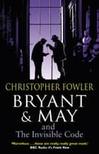 Bryant & May and the Invisible Code - (Bryant & May Book 10) ebook by Christopher Fowler