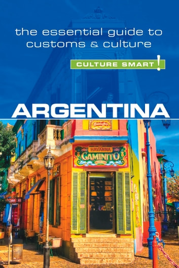 Argentina - Culture Smart! - The Essential Guide to Customs & Culture eBook by Robert Hamwee,Culture Smart!