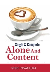 Single and Complete: Alone and Content ebook by Ndidi Ngwuluka