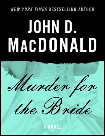Murder for the Bride - A Novel ebook by John D. MacDonald
