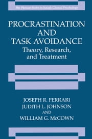 Procrastination and Task Avoidance - Theory, Research, and Treatment ebook by Joseph R. Ferrari,Judith L. Johnson,William G. McCown