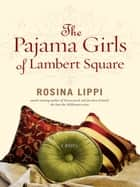 The Pajama Girls of Lambert Square ebook by Rosina Lippi