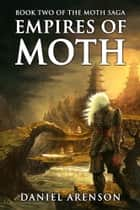 Empires of Moth - The Moth Saga, Book 2 ebook by Daniel Arenson