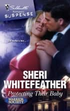 Protecting Their Baby - A Protector Hero Romance ebook by Sheri WhiteFeather