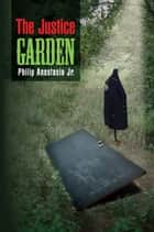 The Justice Garden ebook by Philip Anastasia Jr.