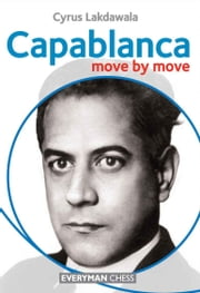 Capablanca: Move by Move ebook by Cyrus Lakdawala