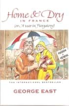 Home & Dry in France ebook by George East