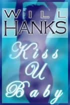 Kiss U Baby ebook by Will Hanks