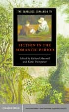 The Cambridge Companion to Fiction in the Romantic Period ebook by Richard Maxwell, Katie Trumpener