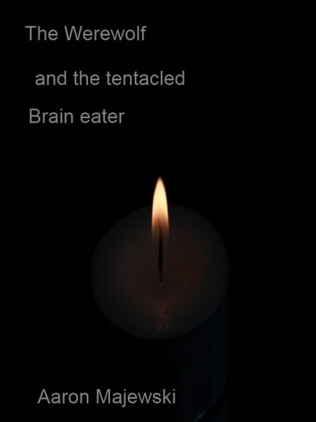 The Werewolf and the Tentacled brain eater (A love story) ebook by Aaron Majewski