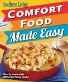 Southern Living Comfort Food Made Easy ebook by The Editors of Southern Living