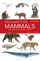 Field Guide to the Mammals of South-east Asia (2nd Edition) eBook by Charles Francis