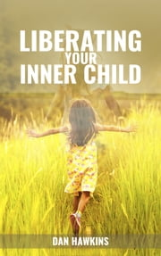 Liberating your Inner Child ebook by Dan Hawkins