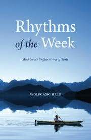 Rhythms of the Week - And Other Explorations of Time ebook by Wolfgang Held,Matthew Barton
