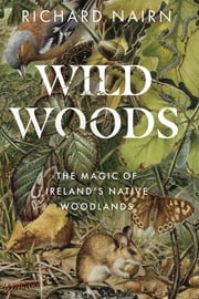 Wildwoods - The Magic of Ireland's Native Woodlands ebook by Richard Nairn