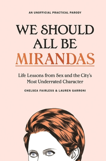 We Should All Be Mirandas - Life Lessons from Sex and the City's Most Underrated Character ebook by Chelsea Fairless,Lauren Garroni