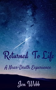 Returned To Life: A Near-Death Experience ebook by Jen Webb