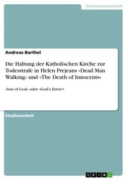 Die Haltung der Katholischen Kirche zur Todesstrafe in Helen Prejeans »Dead Man Walking« und »The Death of Innocents« - »Son of God« oder »God's Error«? ebook by Andreas Barthel