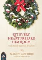 Let Every Heart Prepare Him Room ebook by Nancy Guthrie