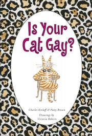 Is Your Cat Gay? ebook by Victoria Roberts,Charles Kreloff,Patty Brown